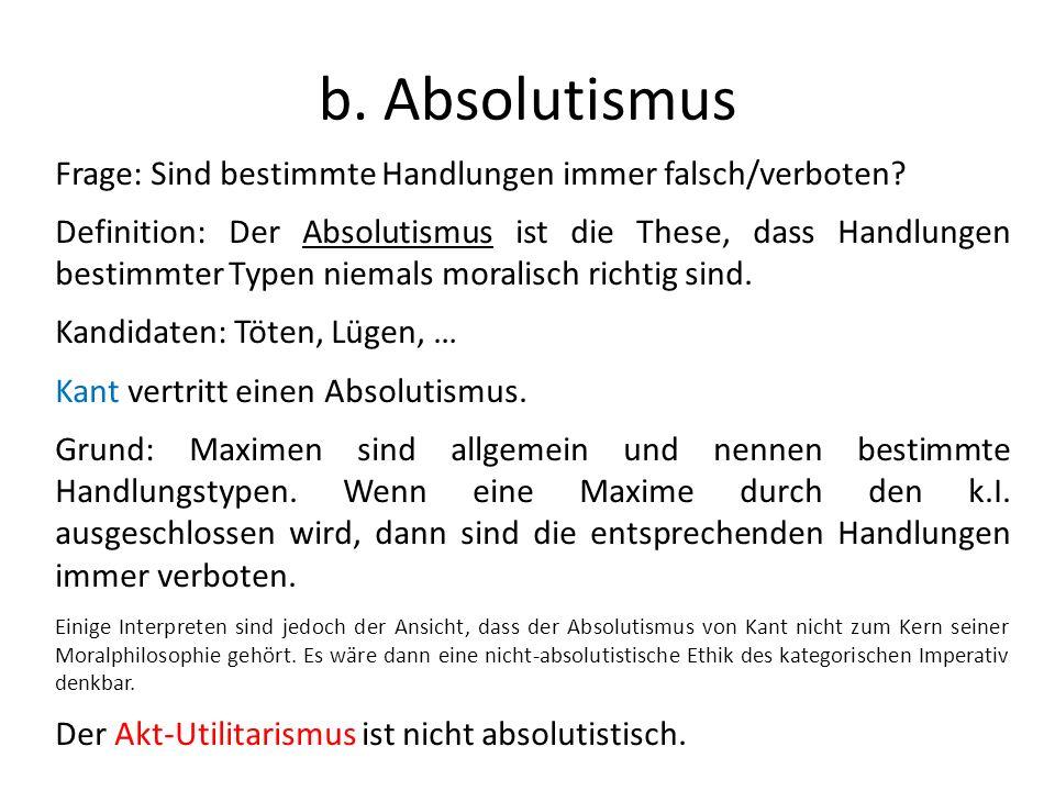 b. Absolutismus Frage: Sind bestimmte Handlungen immer falsch/verboten? Definition: Der Absolutismus ist die These, dass Handlungen bestimmter Typen n