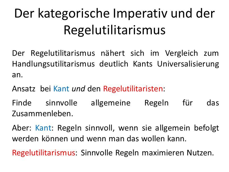 Der kategorische Imperativ und der Regelutilitarismus Der Regelutilitarismus nähert sich im Vergleich zum Handlungsutilitarismus deutlich Kants Univer