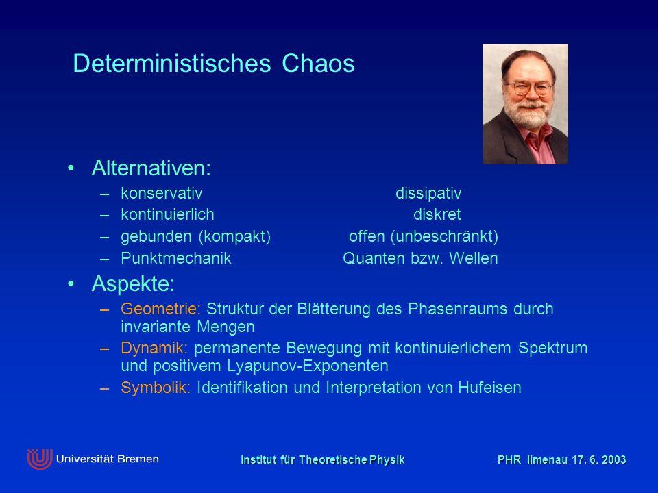 Institut für Theoretische Physik PHR Ilmenau 17. 6. 2003 Deterministisches Chaos Alternativen: –konservativ dissipativ –kontinuierlich diskret –gebund