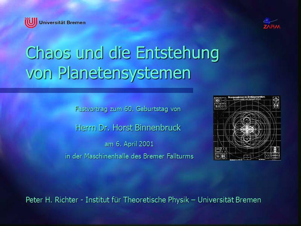 Festvortrag zum 60. Geburtstag von am 6. April 2001 in der Maschinenhalle des Bremer Fallturms Peter H. Richter - Institut für Theoretische Physik – U