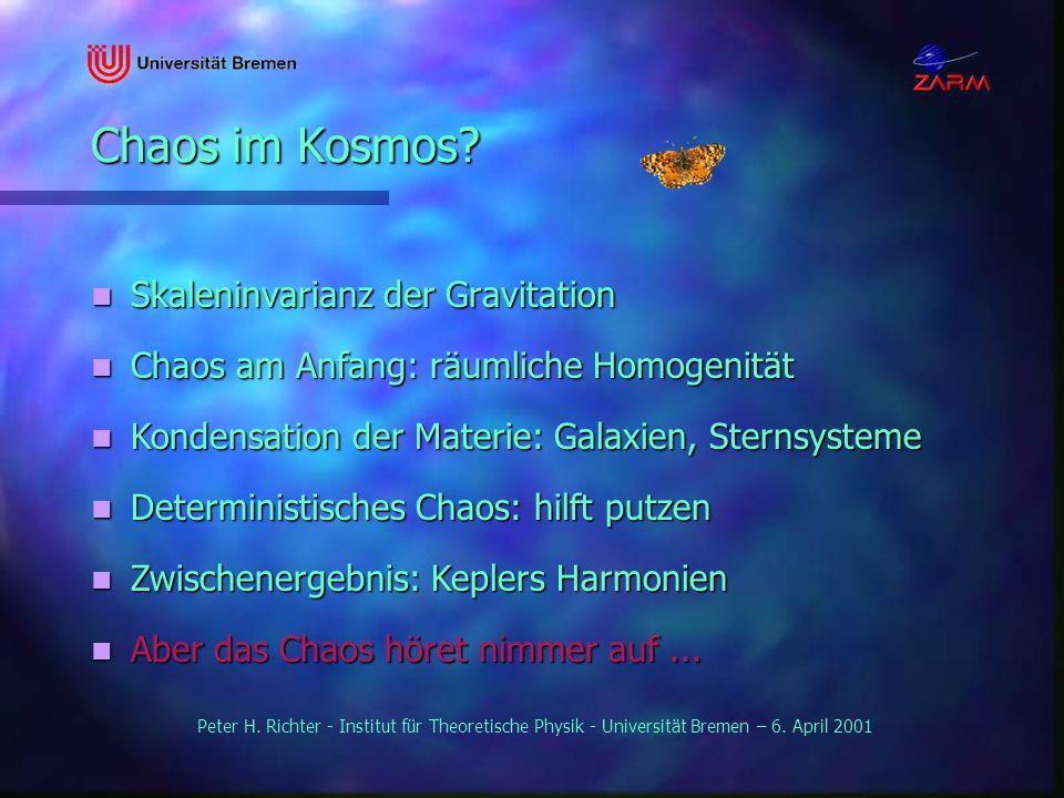 Peter H. Richter - Institut für Theoretische Physik - Universität Bremen – 6. April 2001 Chaos im Kosmos? Skaleninvarianz der Gravitation Skaleninvari