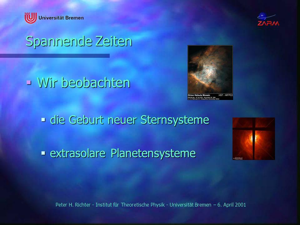 Peter H. Richter - Institut für Theoretische Physik - Universität Bremen – 6. April 2001 Spannende Zeiten Wir beobachten Wir beobachten die Geburt neu