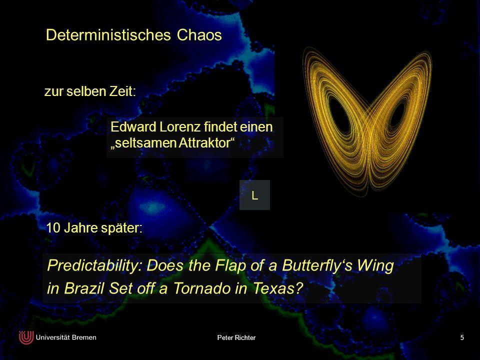 Peter Richter 5 zur selben Zeit: Edward Lorenz findet einen seltsamen Attraktor L 10 Jahre später: Predictability: Does the Flap of a Butterflys Wing