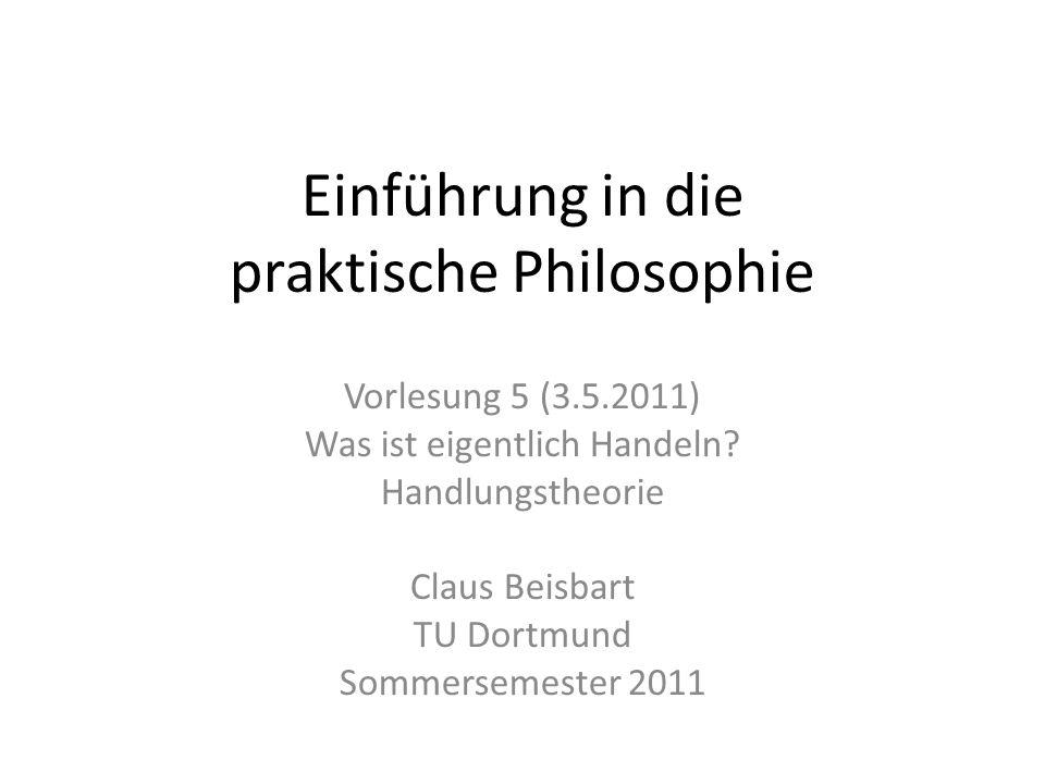 Einführung in die praktische Philosophie Vorlesung 5 (3.5.2011) Was ist eigentlich Handeln? Handlungstheorie Claus Beisbart TU Dortmund Sommersemester