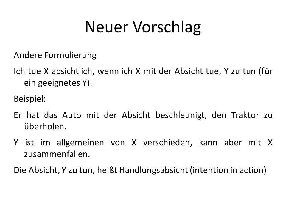 Neuer Vorschlag Andere Formulierung Ich tue X absichtlich, wenn ich X mit der Absicht tue, Y zu tun (für ein geeignetes Y). Beispiel: Er hat das Auto