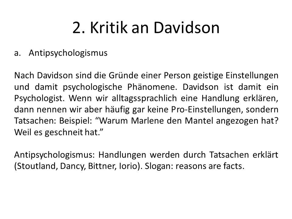 2. Kritik an Davidson a.Antipsychologismus Nach Davidson sind die Gründe einer Person geistige Einstellungen und damit psychologische Phänomene. David