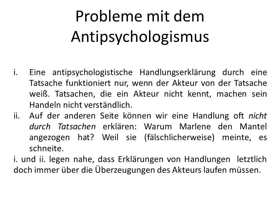 Probleme mit dem Antipsychologismus i.Eine antipsychologistische Handlungserklärung durch eine Tatsache funktioniert nur, wenn der Akteur von der Tats