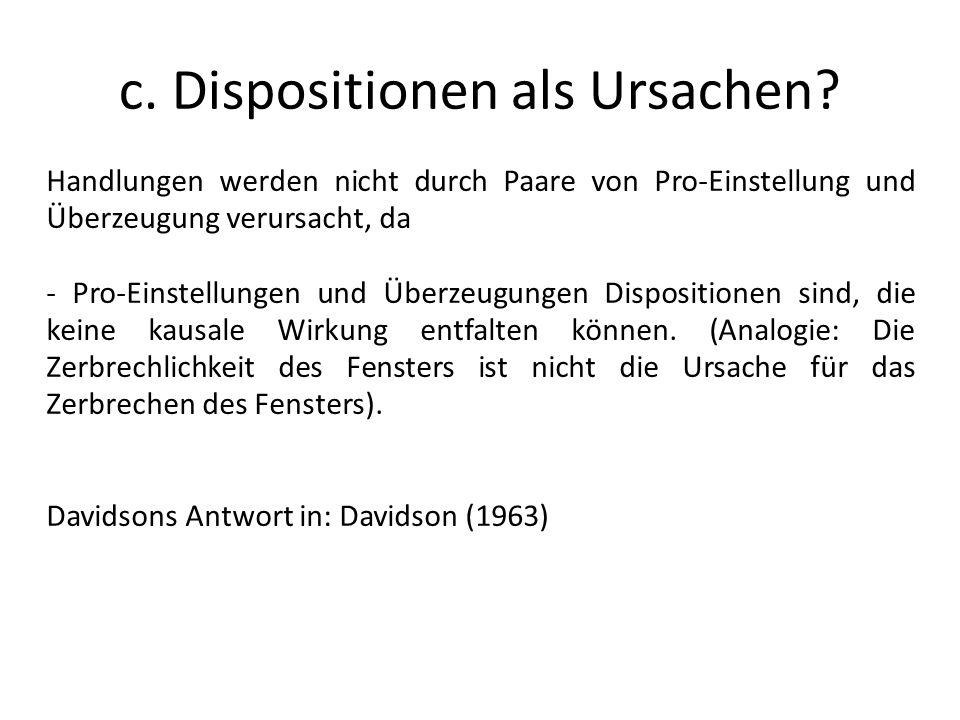 c. Dispositionen als Ursachen? Handlungen werden nicht durch Paare von Pro-Einstellung und Überzeugung verursacht, da - Pro-Einstellungen und Überzeug