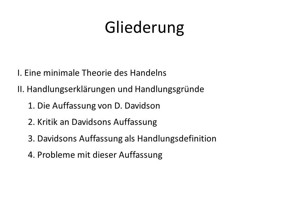 Gliederung I. Eine minimale Theorie des Handelns II. Handlungserklärungen und Handlungsgründe 1. Die Auffassung von D. Davidson 2. Kritik an Davidsons