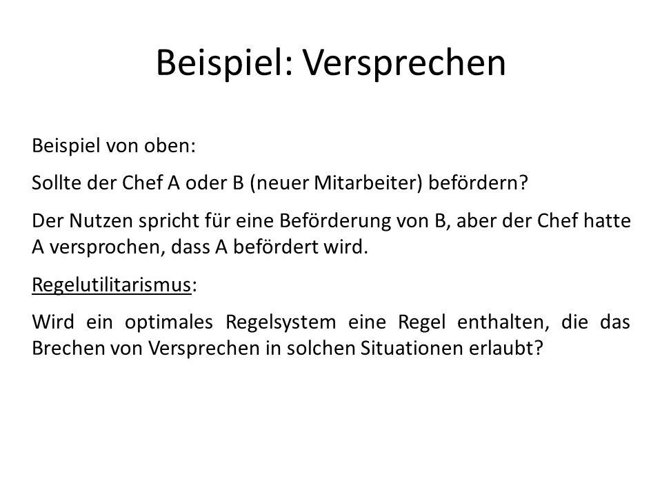 Beispiel: Versprechen Beispiel von oben: Sollte der Chef A oder B (neuer Mitarbeiter) befördern? Der Nutzen spricht für eine Beförderung von B, aber d