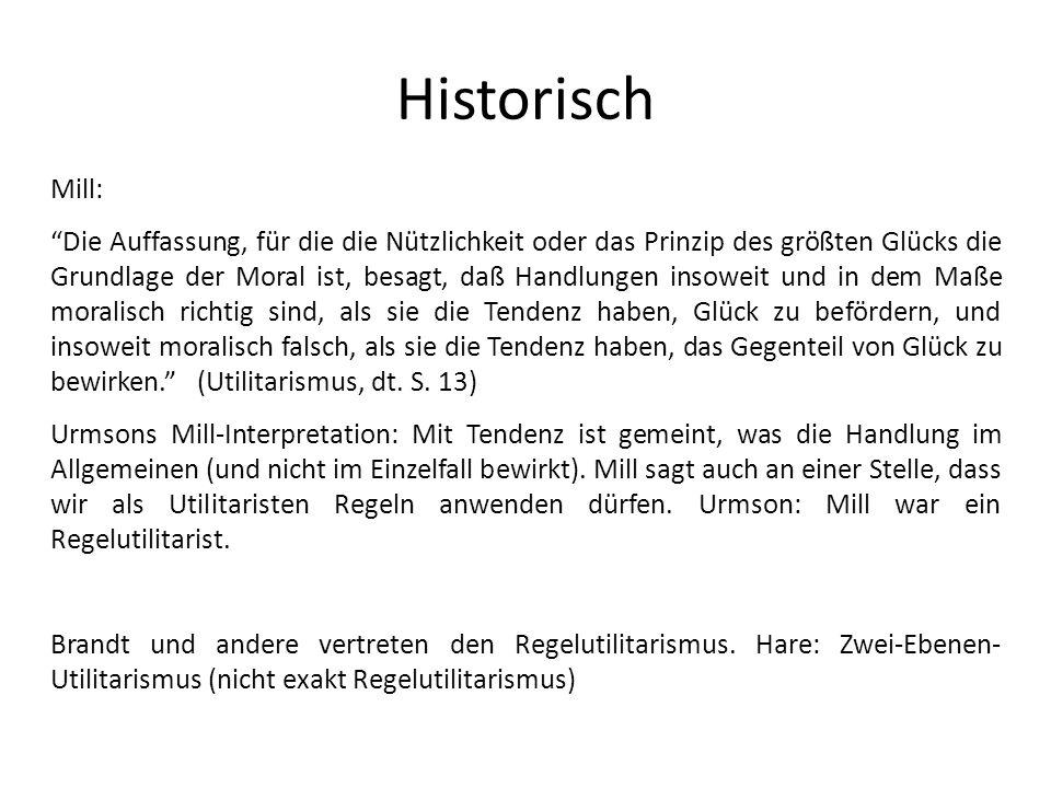 Historisch Mill: Die Auffassung, für die die Nützlichkeit oder das Prinzip des größten Glücks die Grundlage der Moral ist, besagt, daß Handlungen inso