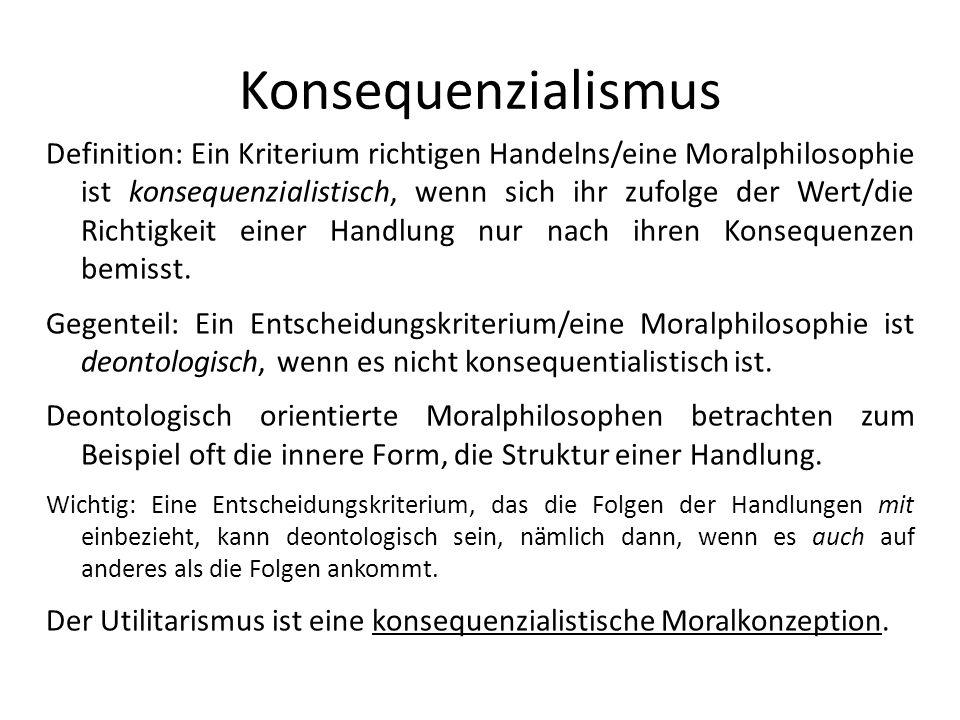 Struktur der Kritik 1.Aus dem Utilitarismus folgt, dass in Situation/Beispiel X Handeln H richtig ist.
