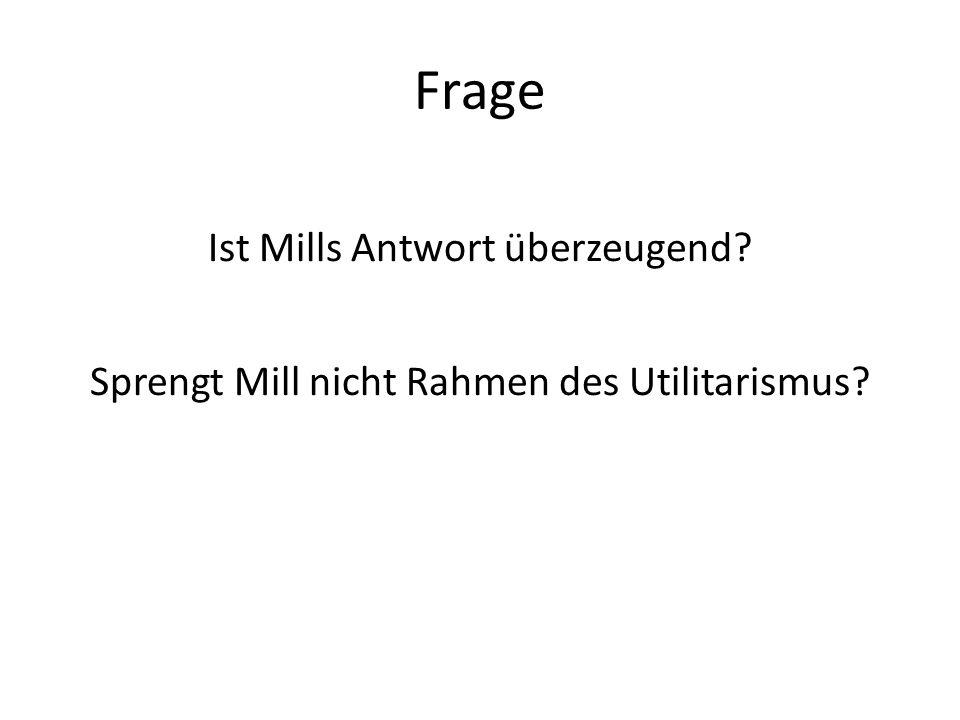 Frage Ist Mills Antwort überzeugend? Sprengt Mill nicht Rahmen des Utilitarismus?
