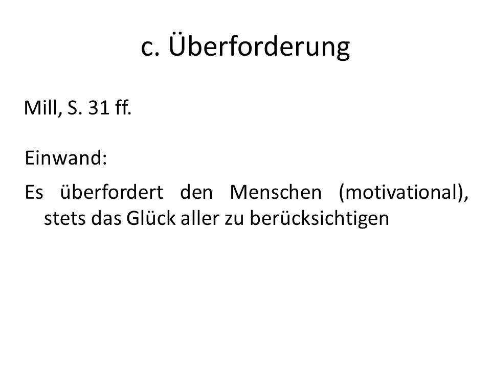 c. Überforderung Mill, S. 31 ff. Einwand: Es überfordert den Menschen (motivational), stets das Glück aller zu berücksichtigen