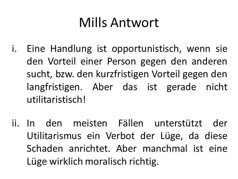 Mills Antwort i.Eine Handlung ist opportunistisch, wenn sie den Vorteil einer Person gegen den anderen sucht, bzw. den kurzfristigen Vorteil gegen den