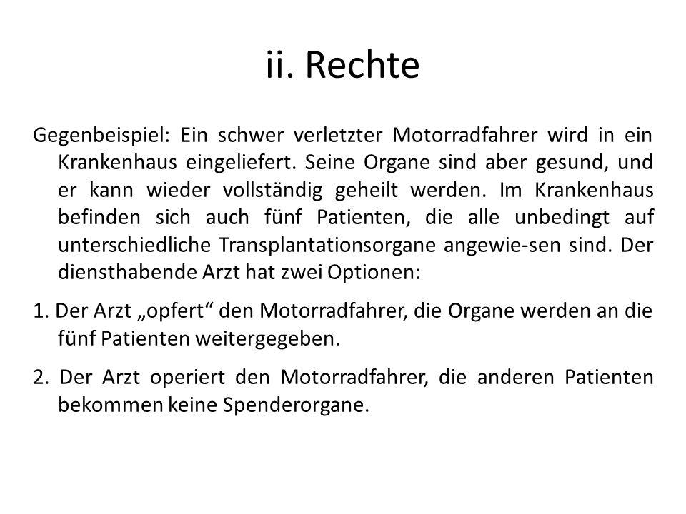 ii. Rechte Gegenbeispiel: Ein schwer verletzter Motorradfahrer wird in ein Krankenhaus eingeliefert. Seine Organe sind aber gesund, und er kann wieder