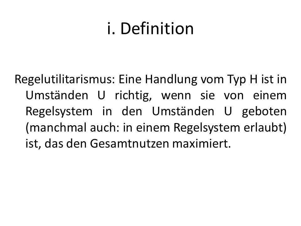 i. Definition Regelutilitarismus: Eine Handlung vom Typ H ist in Umständen U richtig, wenn sie von einem Regelsystem in den Umständen U geboten (manch