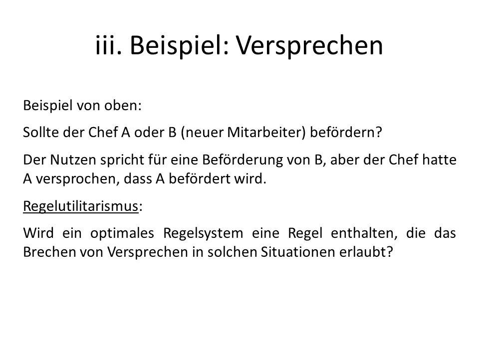 iii. Beispiel: Versprechen Beispiel von oben: Sollte der Chef A oder B (neuer Mitarbeiter) befördern? Der Nutzen spricht für eine Beförderung von B, a