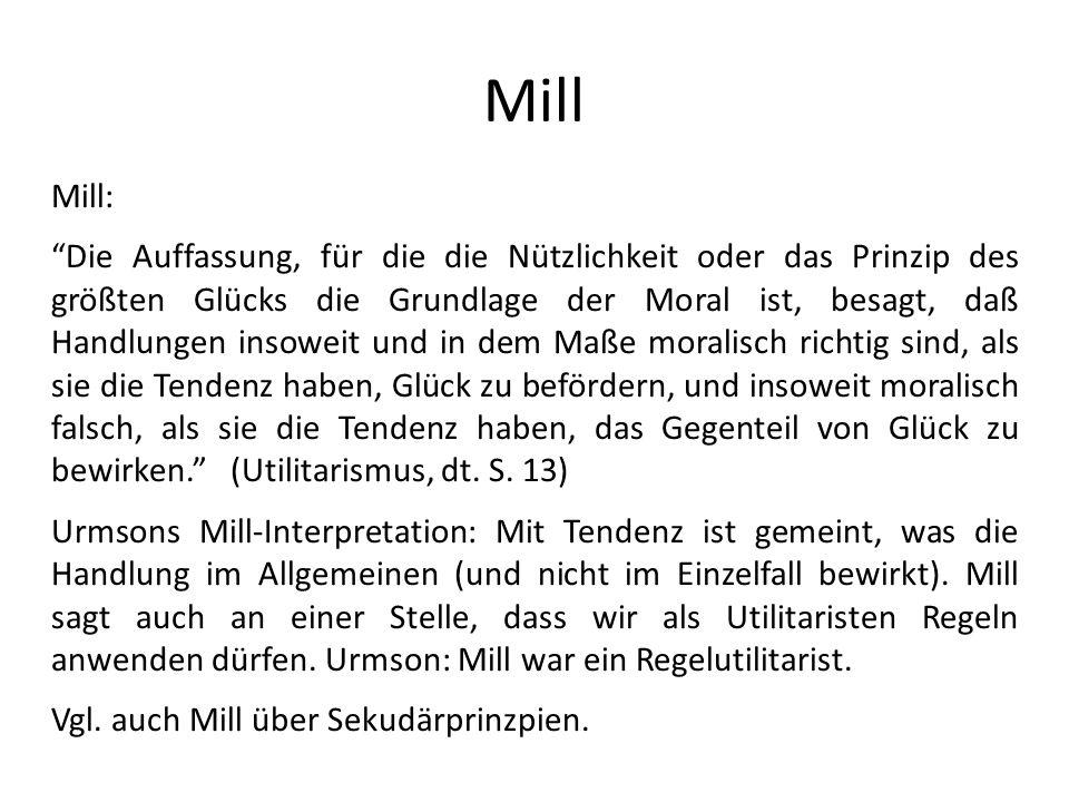 Mill Mill: Die Auffassung, für die die Nützlichkeit oder das Prinzip des größten Glücks die Grundlage der Moral ist, besagt, daß Handlungen insoweit u