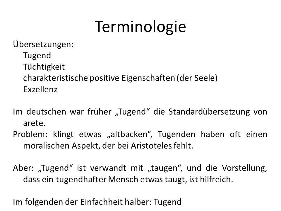 Terminologie Übersetzungen: Tugend Tüchtigkeit charakteristische positive Eigenschaften (der Seele) Exzellenz Im deutschen war früher Tugend die Stand