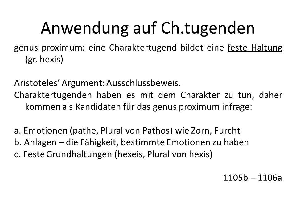 Anwendung auf Ch.tugenden genus proximum: eine Charaktertugend bildet eine feste Haltung (gr. hexis) Aristoteles Argument: Ausschlussbeweis. Charakter