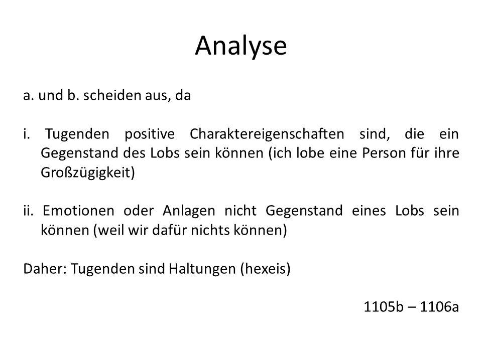 Analyse a. und b. scheiden aus, da i. Tugenden positive Charaktereigenschaften sind, die ein Gegenstand des Lobs sein können (ich lobe eine Person für