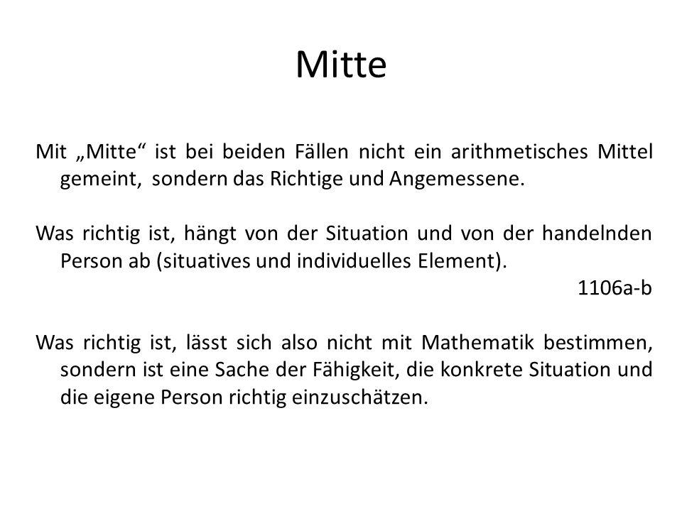 Mitte Mit Mitte ist bei beiden Fällen nicht ein arithmetisches Mittel gemeint, sondern das Richtige und Angemessene. Was richtig ist, hängt von der Si