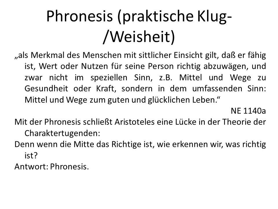 Phronesis (praktische Klug- /Weisheit) als Merkmal des Menschen mit sittlicher Einsicht gilt, daß er fähig ist, Wert oder Nutzen für seine Person rich