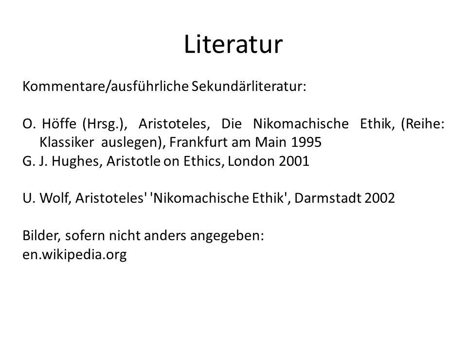 Literatur Kommentare/ausführliche Sekundärliteratur: O. Höffe (Hrsg.), Aristoteles, Die Nikomachische Ethik, (Reihe: Klassiker auslegen), Frankfurt am