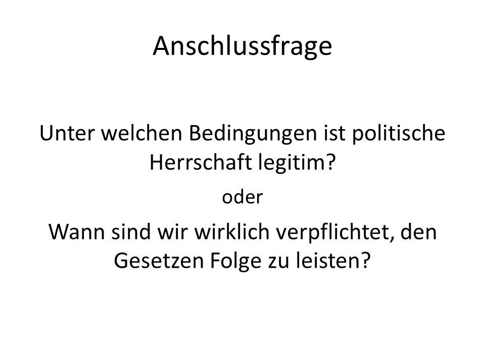 Anschlussfrage Unter welchen Bedingungen ist politische Herrschaft legitim? oder Wann sind wir wirklich verpflichtet, den Gesetzen Folge zu leisten?