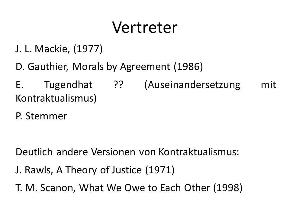 Vertreter J. L. Mackie, (1977) D. Gauthier, Morals by Agreement (1986) E. Tugendhat ?? (Auseinandersetzung mit Kontraktualismus) P. Stemmer Deutlich a
