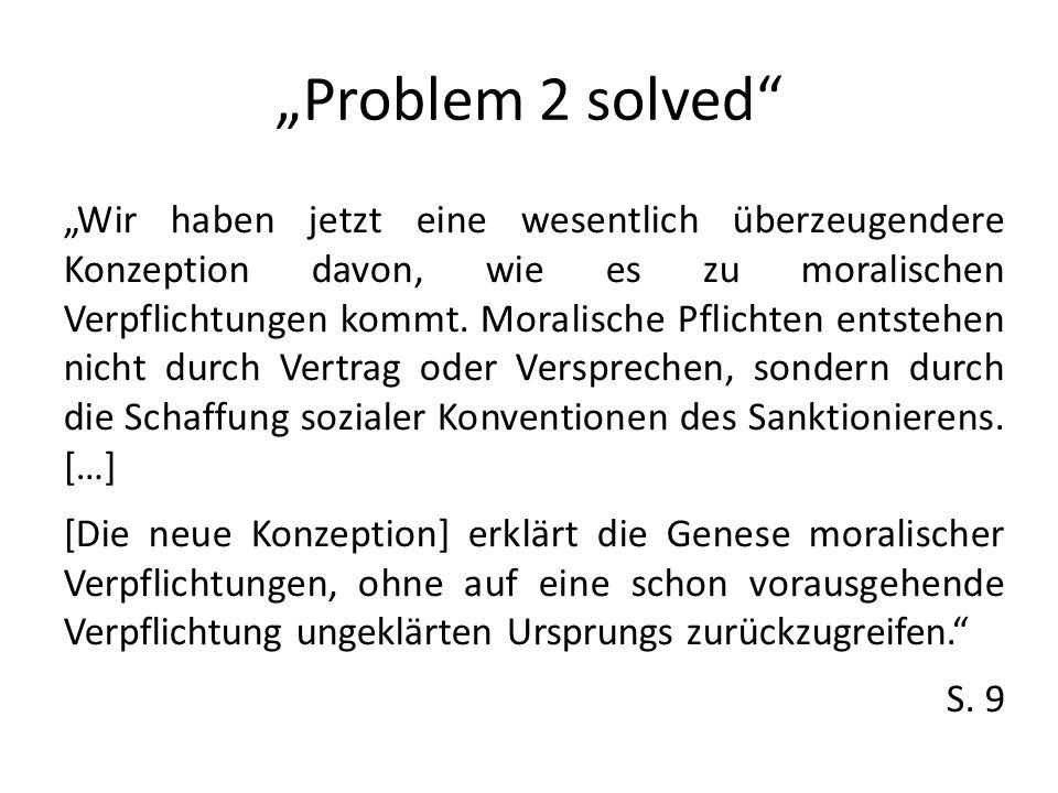 Problem 2 solved Wir haben jetzt eine wesentlich überzeugendere Konzeption davon, wie es zu moralischen Verpflichtungen kommt. Moralische Pflichten en