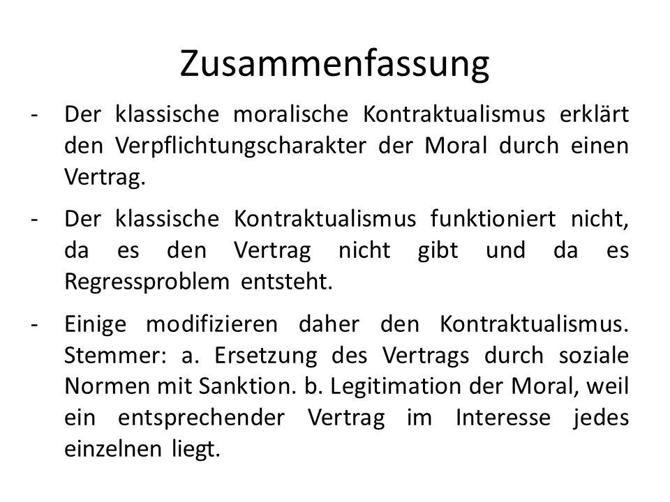 Zusammenfassung -Der klassische moralische Kontraktualismus erklärt den Verpflichtungscharakter der Moral durch einen Vertrag. -Der klassische Kontrak