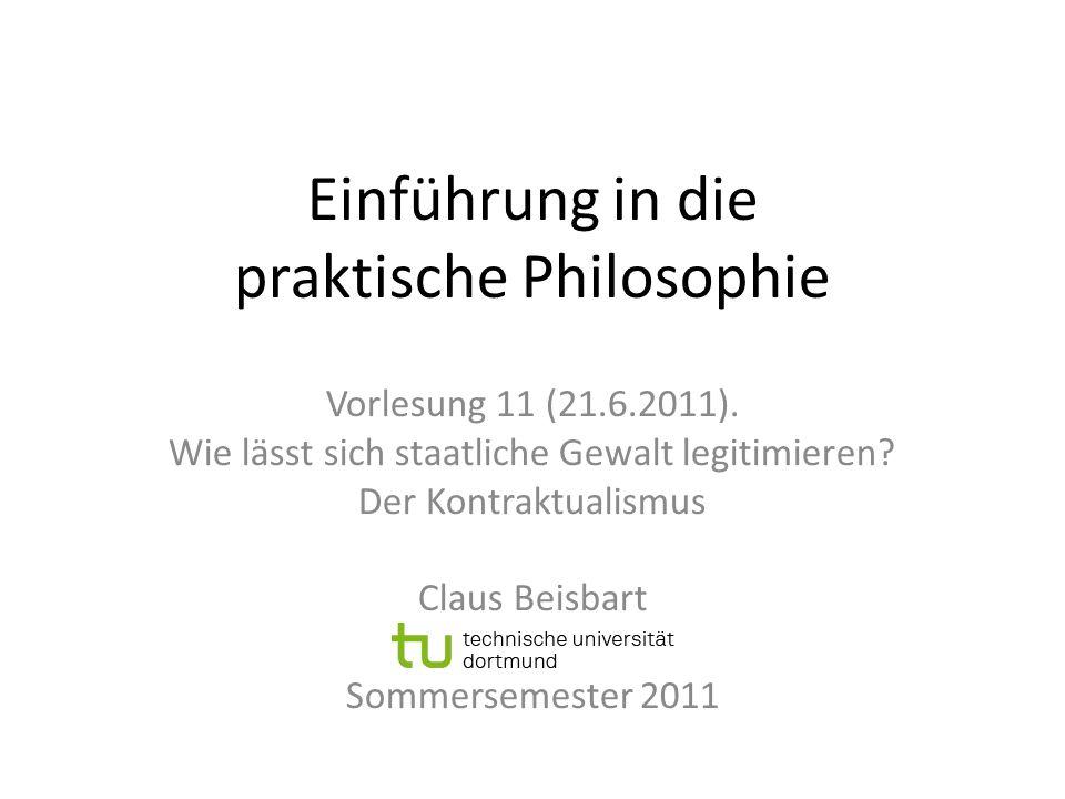 Einführung in die praktische Philosophie Vorlesung 11 (21.6.2011). Wie lässt sich staatliche Gewalt legitimieren? Der Kontraktualismus Claus Beisbart