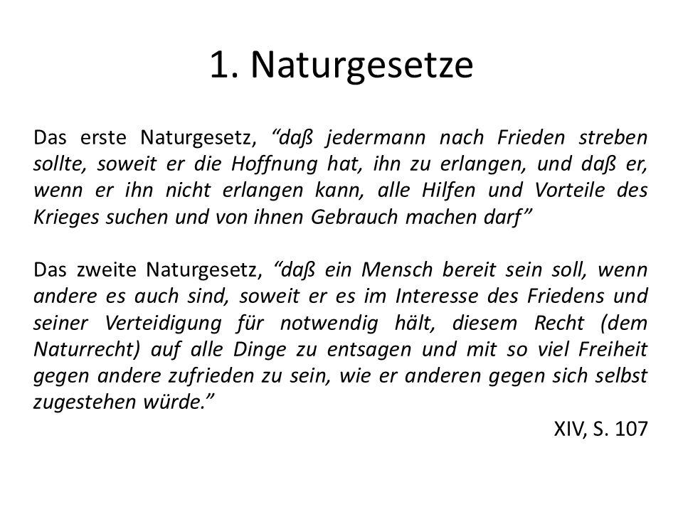 1. Naturgesetze Das erste Naturgesetz, daß jedermann nach Frieden streben sollte, soweit er die Hoffnung hat, ihn zu erlangen, und daß er, wenn er ihn