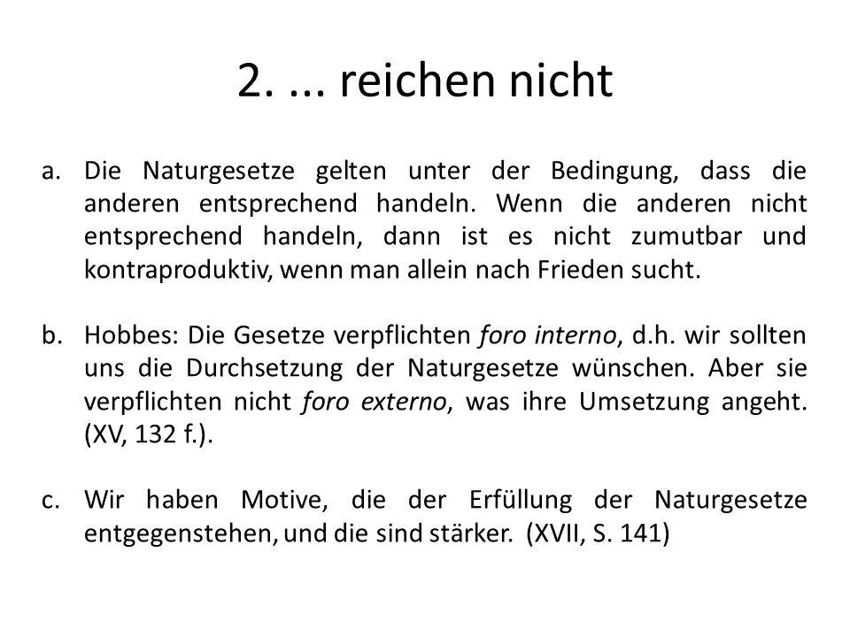 2.... reichen nicht a.Die Naturgesetze gelten unter der Bedingung, dass die anderen entsprechend handeln. Wenn die anderen nicht entsprechend handeln,