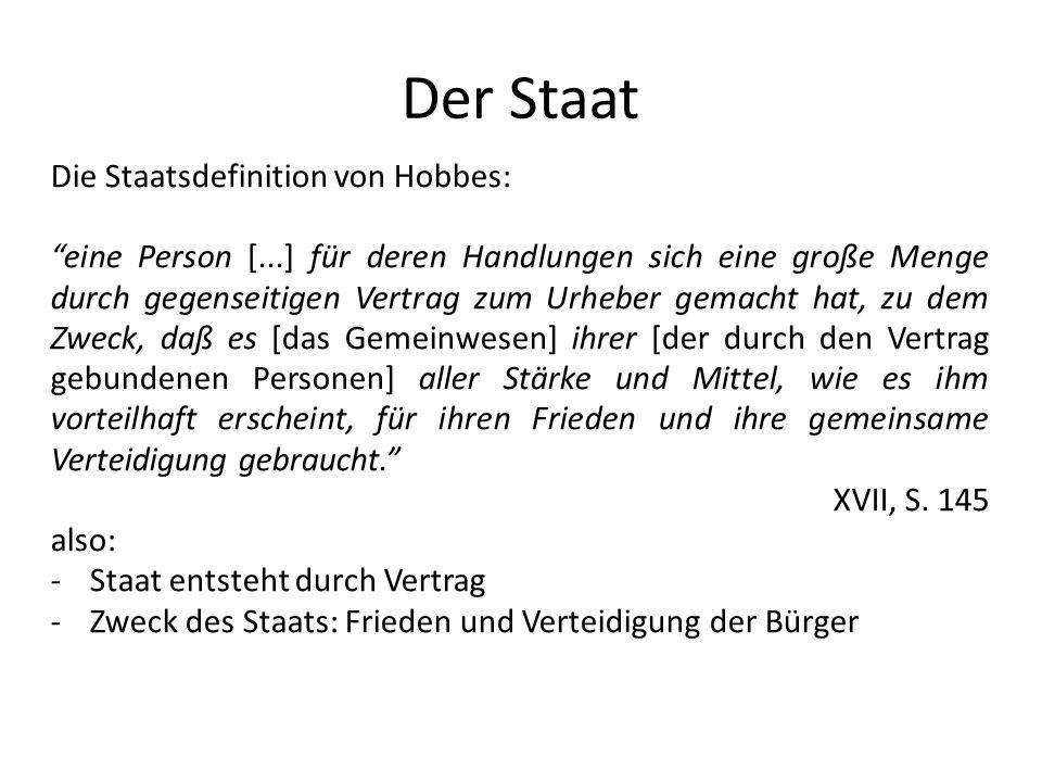 Der Staat Die Staatsdefinition von Hobbes: eine Person [...] für deren Handlungen sich eine große Menge durch gegenseitigen Vertrag zum Urheber gemach