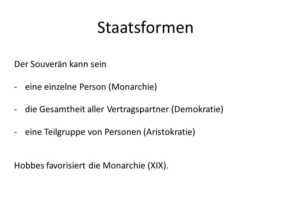 Staatsformen Der Souverän kann sein -eine einzelne Person (Monarchie) -die Gesamtheit aller Vertragspartner (Demokratie) -eine Teilgruppe von Personen