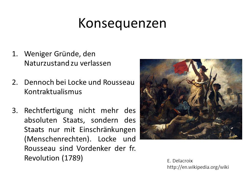Konsequenzen 1.Weniger Gründe, den Naturzustand zu verlassen 2.Dennoch bei Locke und Rousseau Kontraktualismus 3.Rechtfertigung nicht mehr des absolut