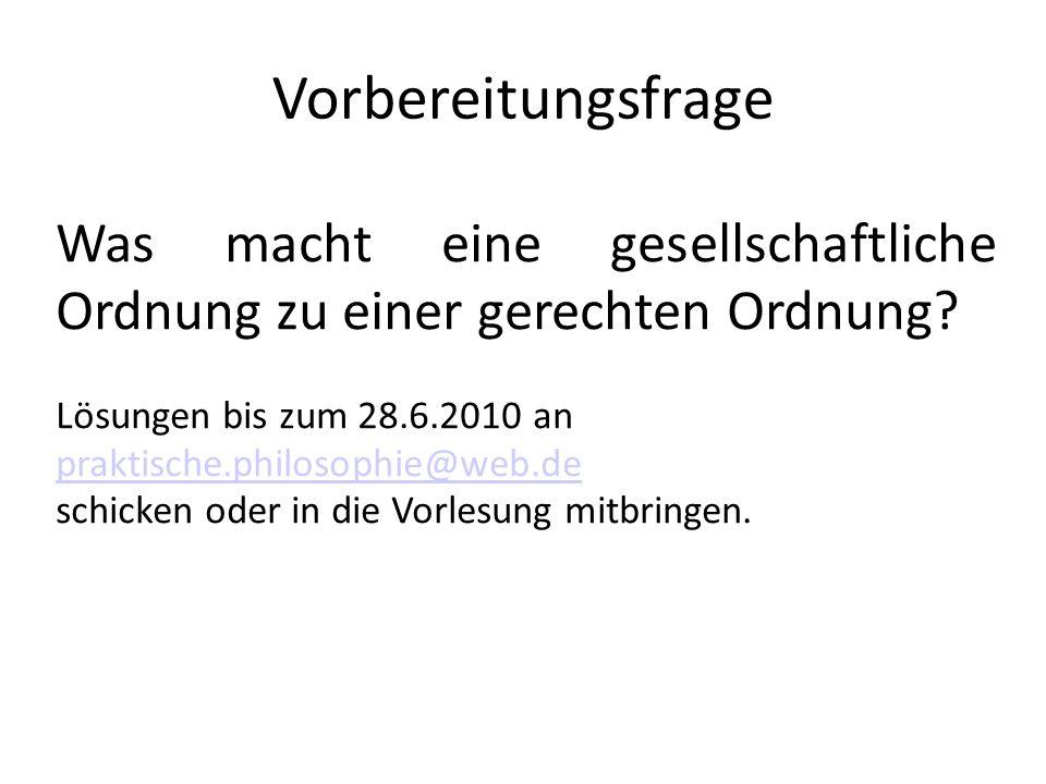 Vorbereitungsfrage Was macht eine gesellschaftliche Ordnung zu einer gerechten Ordnung? Lösungen bis zum 28.6.2010 an praktische.philosophie@web.de sc