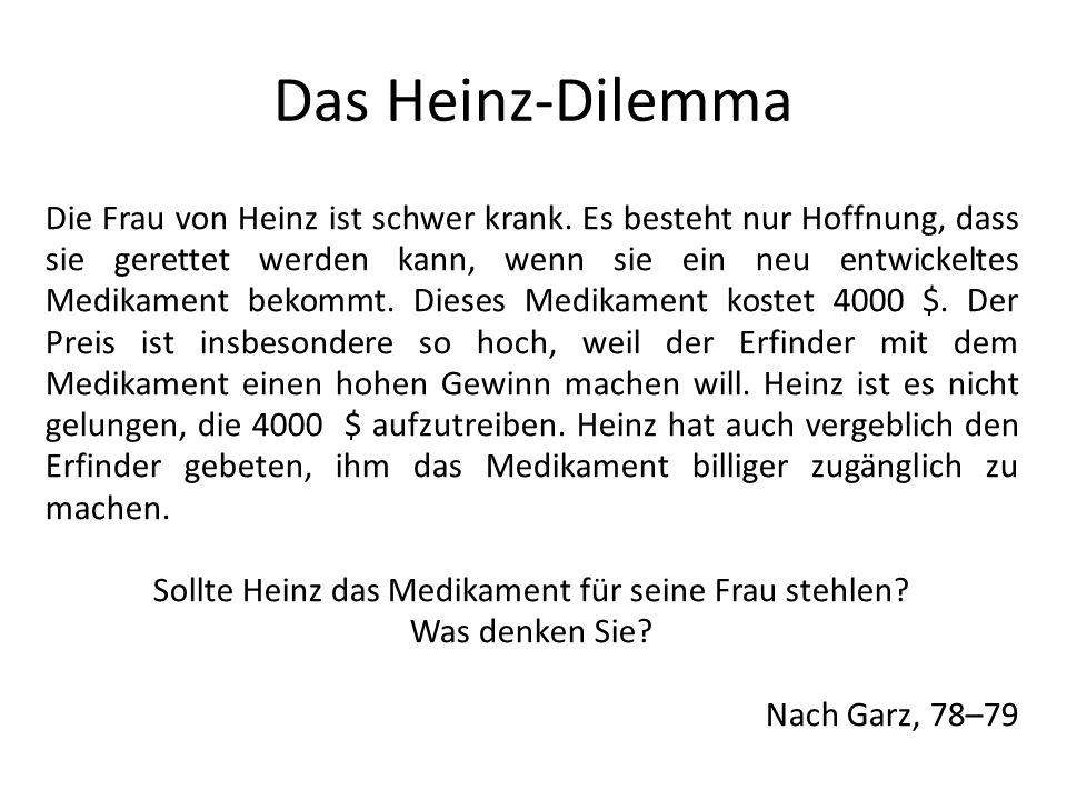 Das Heinz-Dilemma Die Frau von Heinz ist schwer krank. Es besteht nur Hoffnung, dass sie gerettet werden kann, wenn sie ein neu entwickeltes Medikamen