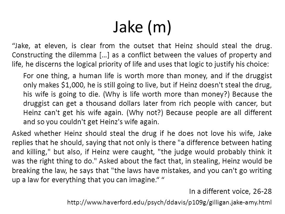 Jake (m) Jake, at eleven, is clear from the outset that Heinz should steal the drug. Constructing the dilemma […] as a conflict between the values of
