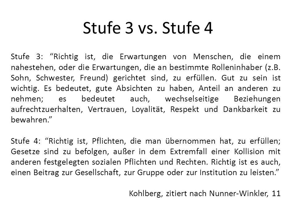 Stufe 3 vs. Stufe 4 Stufe 3: Richtig ist, die Erwartungen von Menschen, die einem nahestehen, oder die Erwartungen, die an bestimmte Rolleninhaber (z.