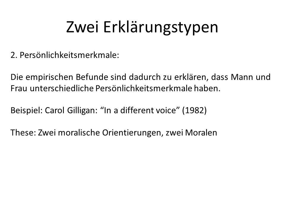 Zwei Erklärungstypen 2. Persönlichkeitsmerkmale: Die empirischen Befunde sind dadurch zu erklären, dass Mann und Frau unterschiedliche Persönlichkeits