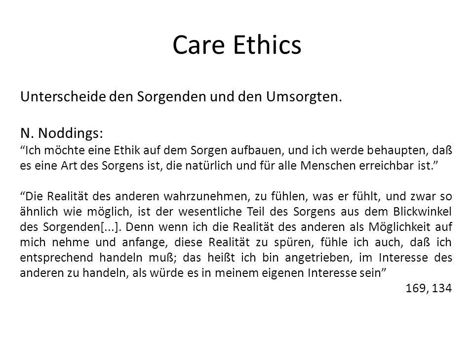 Unterscheide den Sorgenden und den Umsorgten. N. Noddings: Ich möchte eine Ethik auf dem Sorgen aufbauen, und ich werde behaupten, daß es eine Art des