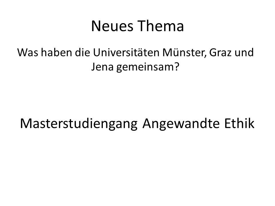 Neues Thema Masterstudiengang Angewandte Ethik Was haben die Universitäten Münster, Graz und Jena gemeinsam?