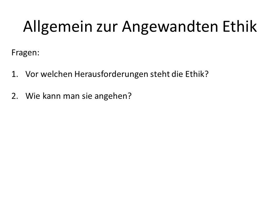 Allgemein zur Angewandten Ethik Fragen: 1.Vor welchen Herausforderungen steht die Ethik? 2.Wie kann man sie angehen?