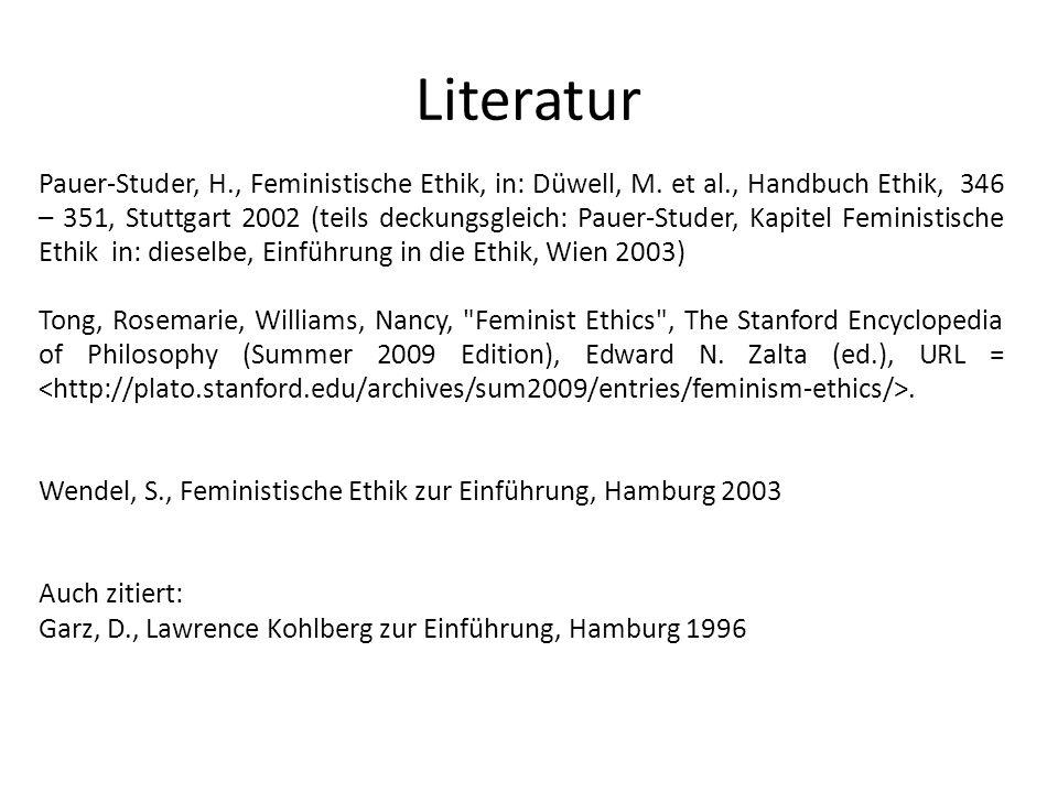 Literatur Pauer-Studer, H., Feministische Ethik, in: Düwell, M. et al., Handbuch Ethik, 346 – 351, Stuttgart 2002 (teils deckungsgleich: Pauer-Studer,