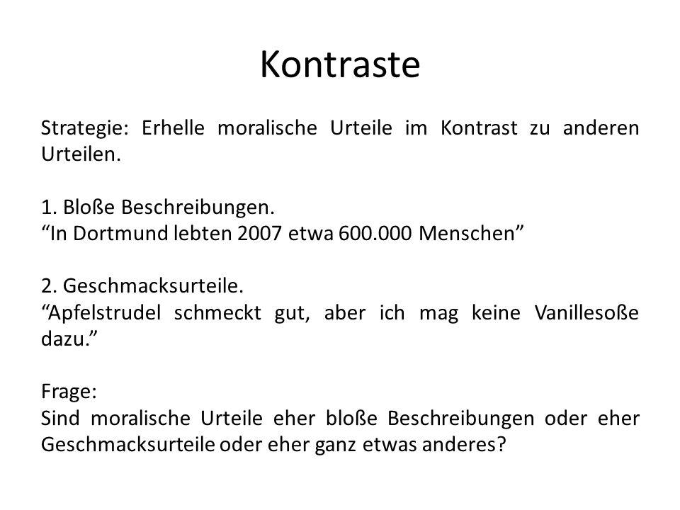 Kontraste Strategie: Erhelle moralische Urteile im Kontrast zu anderen Urteilen. 1. Bloße Beschreibungen. In Dortmund lebten 2007 etwa 600.000 Mensche