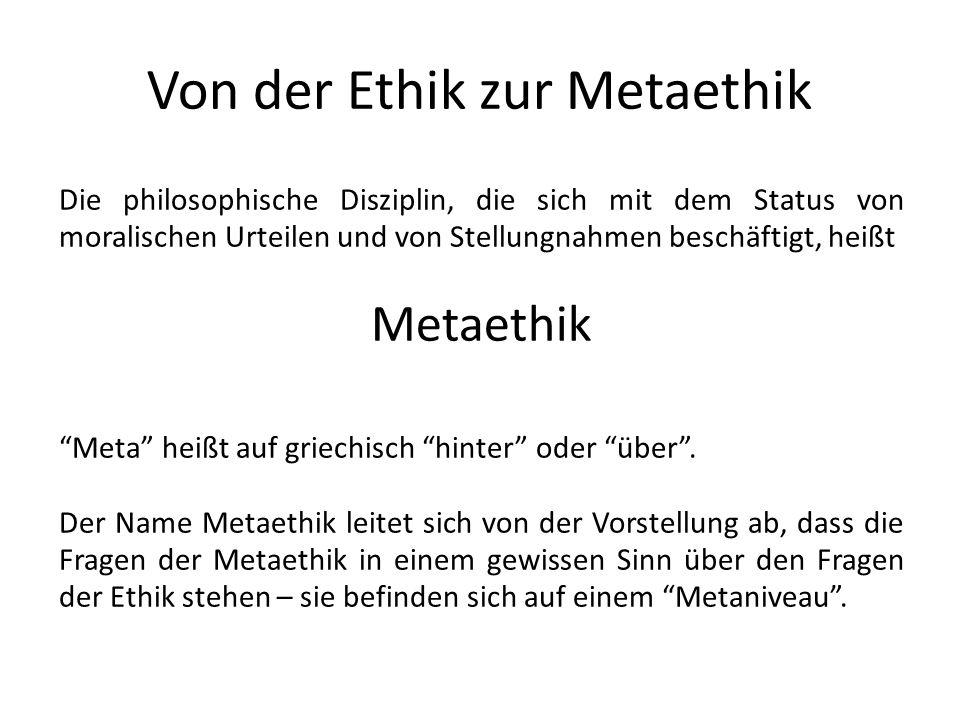 Von der Ethik zur Metaethik Die philosophische Disziplin, die sich mit dem Status von moralischen Urteilen und von Stellungnahmen beschäftigt, heißt M